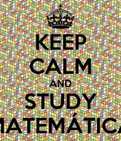 Poster: KEEP CALM AND STUDY MATEMÁTICA