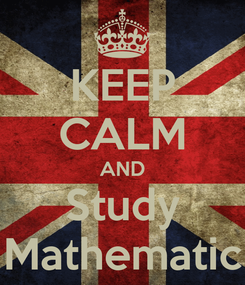 Poster: KEEP CALM AND Study Mathematic