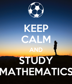 Poster: KEEP CALM AND STUDY MATHEMATICS