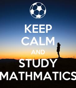 Poster: KEEP CALM AND STUDY MATHMATICS