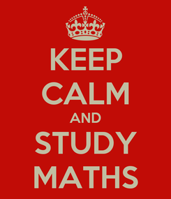 Poster: KEEP CALM AND STUDY MATHS