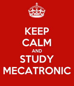 Poster: KEEP CALM AND STUDY MECATRONIC