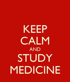 Poster: KEEP CALM AND STUDY MEDICINE