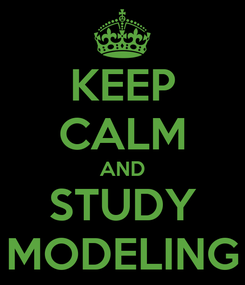 Poster: KEEP CALM AND STUDY MODELING