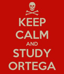 Poster: KEEP CALM AND STUDY ORTEGA