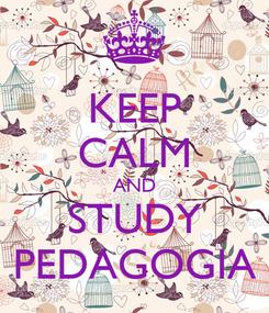 Poster: KEEP CALM AND STUDY PEDAGOGIA