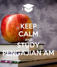 Poster: KEEP CALM AND STUDY PENGAJIAN AM