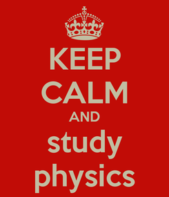 Poster: KEEP CALM AND study physics