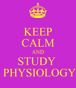 Poster: KEEP CALM AND STUDY   PHYSIOLOGY