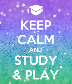 Poster: KEEP CALM AND STUDY & PLAY