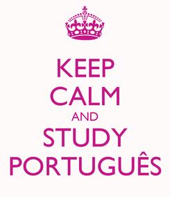 Poster: KEEP CALM AND STUDY PORTUGUÊS