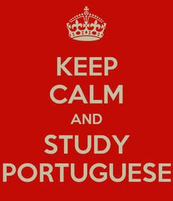 Poster: KEEP CALM AND STUDY PORTUGUESE