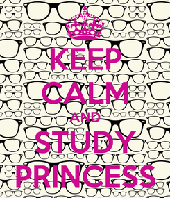 Poster: KEEP CALM AND STUDY PRINCESS