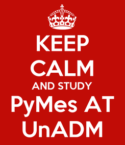 Poster: KEEP CALM AND STUDY PyMes AT UnADM