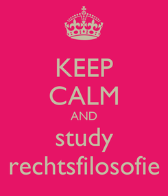 Poster: KEEP CALM AND study rechtsfilosofie
