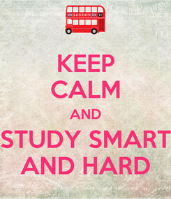 Poster: KEEP CALM AND STUDY SMART AND HARD