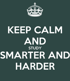 Poster: KEEP CALM AND STUDY SMARTER AND HARDER