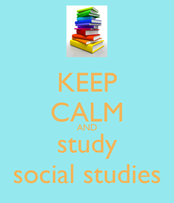 Poster: KEEP CALM AND study social studies