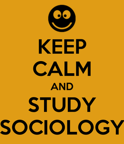 Poster: KEEP CALM AND STUDY SOCIOLOGY
