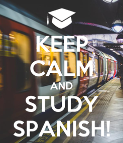 Poster: KEEP CALM AND STUDY SPANISH!