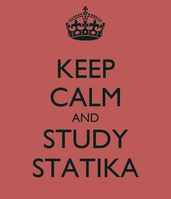 Poster: KEEP CALM AND STUDY STATIKA