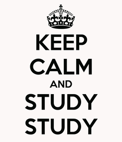 Poster: KEEP CALM AND STUDY STUDY