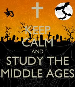 Poster: KEEP CALM AND STUDY THE MIDDLE AGES