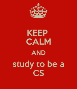 Poster: KEEP  CALM AND study to be a CS