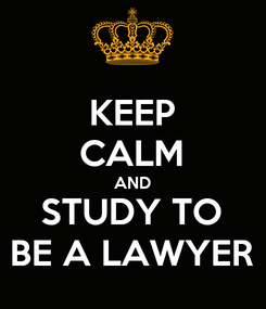 Poster: KEEP CALM AND STUDY TO BE A LAWYER