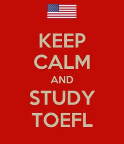 Poster: KEEP CALM AND STUDY TOEFL