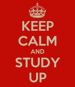 Poster: KEEP CALM AND STUDY UP