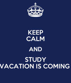 Poster: KEEP CALM AND STUDY VACATION IS COMING