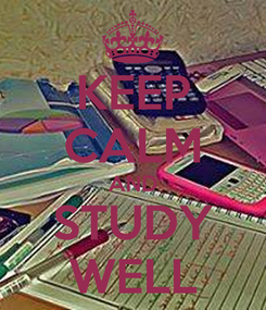 Poster: KEEP CALM AND STUDY WELL