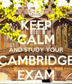 Poster: KEEP CALM AND STUDY YOUR CAMBRIDGE EXAM