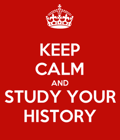 Poster: KEEP CALM AND STUDY YOUR HISTORY