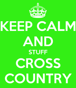 Poster: KEEP CALM AND STUFF CROSS COUNTRY