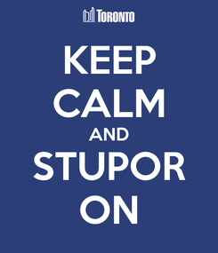 Poster: KEEP CALM AND STUPOR ON