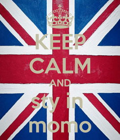 Poster: KEEP CALM AND sty in  momo