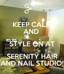 Poster: KEEP CALM AND  STYLE ON AT SERENITY HAIR AND NAIL STUDIO!