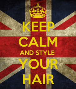 Poster: KEEP CALM AND STYLE  YOUR HAIR
