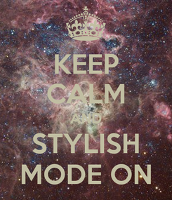 Poster: KEEP CALM AND STYLISH MODE ON