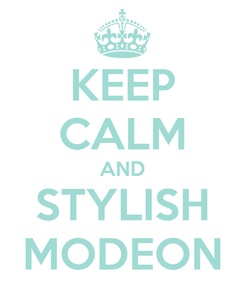 Poster: KEEP CALM AND STYLISH MODEON