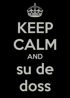 Poster: KEEP CALM AND su de doss