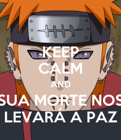 Poster: KEEP CALM AND SUA MORTE NOS LEVARÁ A PAZ