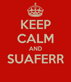 Poster: KEEP CALM AND SUAFERR