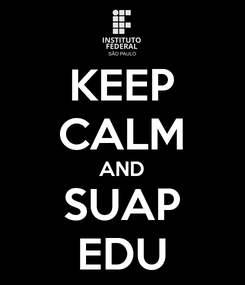 Poster: KEEP CALM AND SUAP EDU