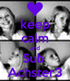 Poster: keep calm and Sub  Achster3