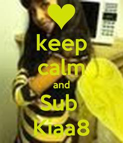 Poster: keep calm and Sub  Kiaa8
