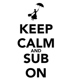 Poster: KEEP CALM AND SUB ON