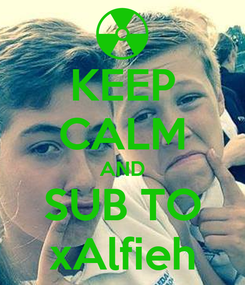 Poster: KEEP CALM AND SUB TO xAlfieh